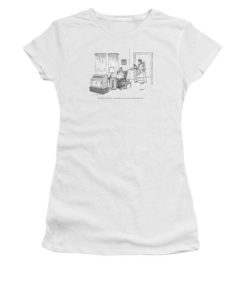 Yes, Thelma, I Heard You - You're Going To Turn Women's T-Shirt