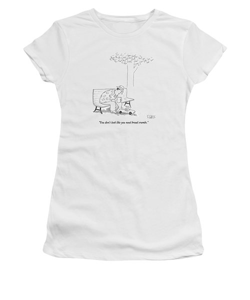 You Don't Look Like You Need Bread Crumbs Women's T-Shirt