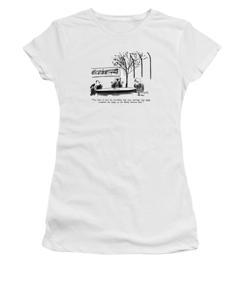 You Have To Face The Possibility That Women's T-Shirt