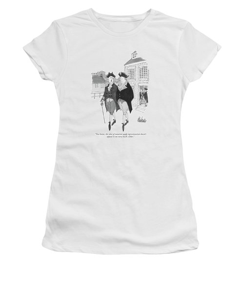 You Know, The Idea Of Taxation Women's T-Shirt