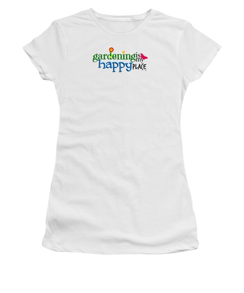 Gardening Is My Happy Place Women's T-Shirt (Junior Cut) by Shelley Overton