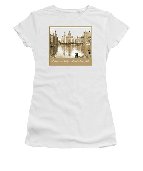 Kilbourn Avenue Bridge, Milwaukee River, C.1915, Vintage Photogr Women's T-Shirt