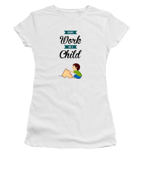 Always Work Like A Child Motivating Quotes Poster Women's T-Shirt