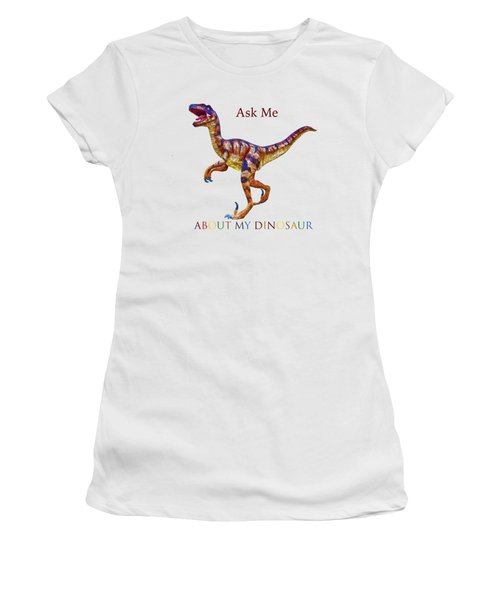 Ask Me About My Dinosaur  Women's T-Shirt (Athletic Fit)
