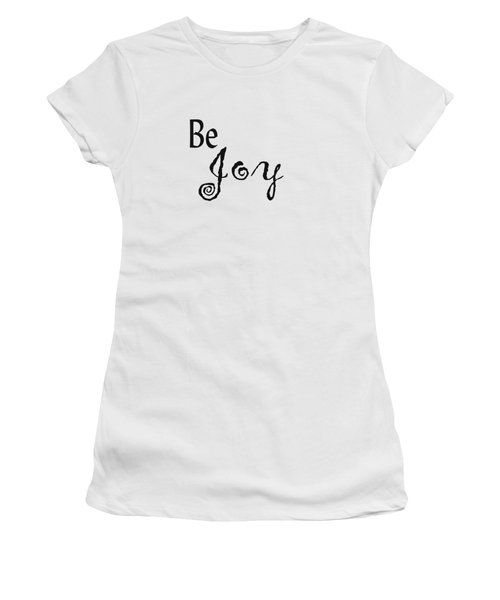 Be Joy Women's T-Shirt (Junior Cut) by Kerri Mortenson