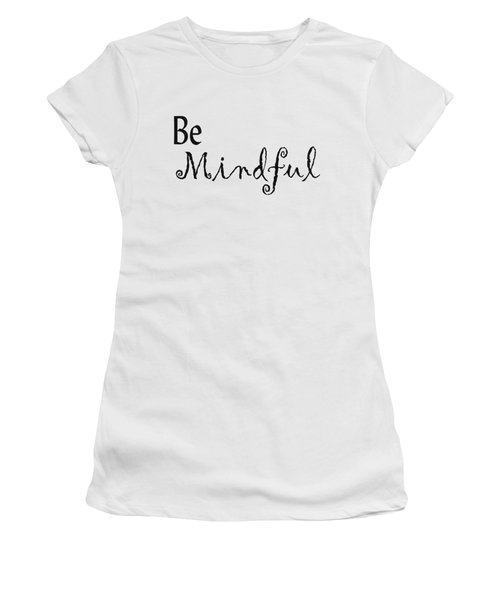 Be Mindful Women's T-Shirt (Junior Cut) by Kerri Mortenson