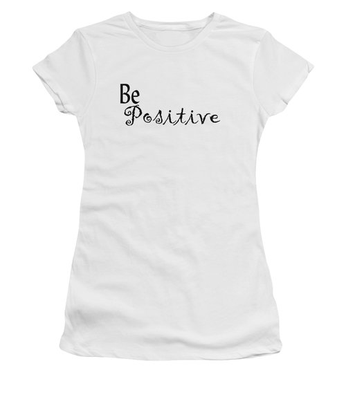 Be Positive Women's T-Shirt (Junior Cut) by Kerri Mortenson