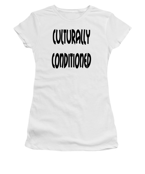 Culturally Condition - Conscious Mindful Quotes Women's T-Shirt