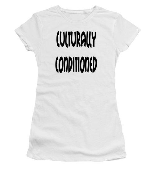 Cultural Conditioning Quotes Art Prints Women's T-Shirt