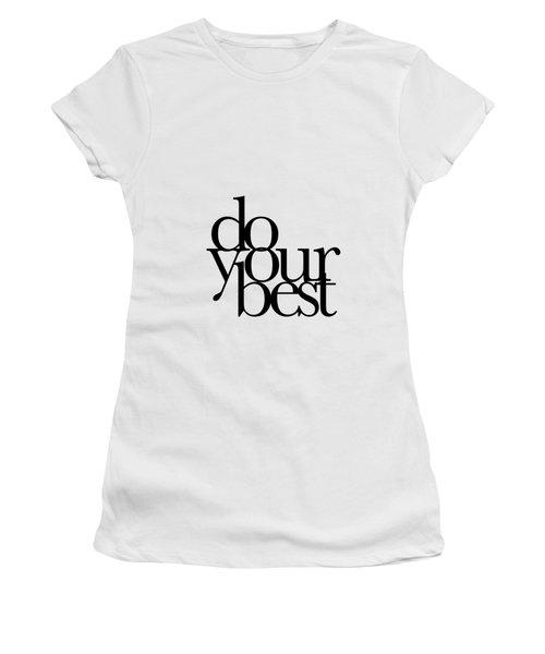 Do Your Best Women's T-Shirt (Junior Cut) by Cortney Herron