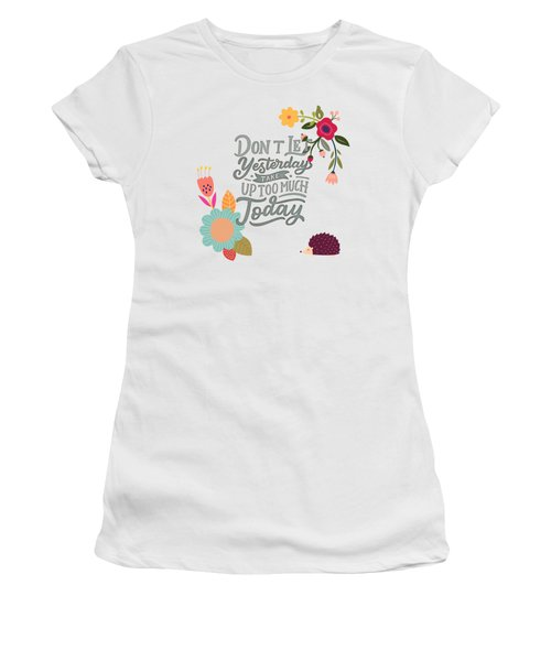 Dont Let Yesterday Take Up Too Much Today Women's T-Shirt (Athletic Fit)