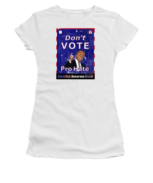 Don't Vote For Hate Campaign Poster Women's T-Shirt (Junior Cut) by Nola Lee Kelsey