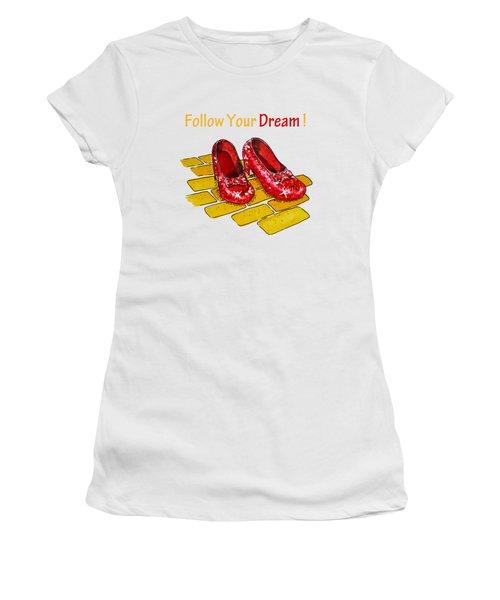 Follow Your Dream Ruby Slippers Wizard Of Oz Women's T-Shirt