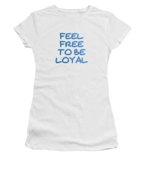 Free To Be Loyal Women's T-Shirt
