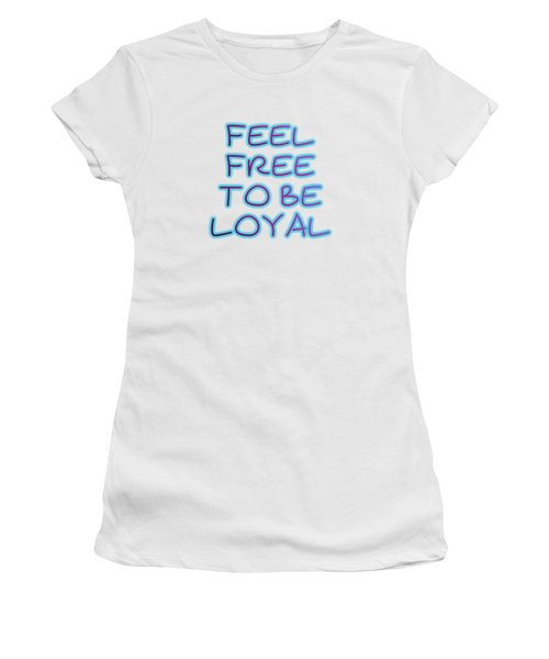 Free To Be Loyal Women's T-Shirt