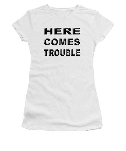 Here Comes Trouble Women's T-Shirt (Athletic Fit)