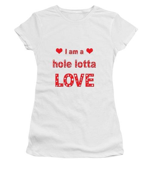 I Am A Hole Lotta Love Women's T-Shirt