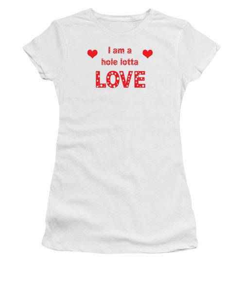 I Am A Hole Lotta Love - Greeting Card Women's T-Shirt