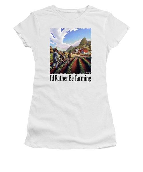 Id Rather Be Farming - Appalachian Farmer Cultivating Peas - Farm Landscape 2 Women's T-Shirt