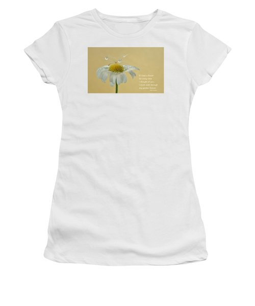 If I Had A Flower Quote Women's T-Shirt