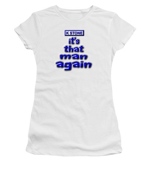 Its That Man Again Women's T-Shirt (Athletic Fit)