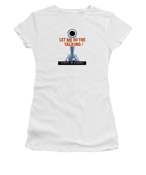 Let Me Do The Talking Women's T-Shirt
