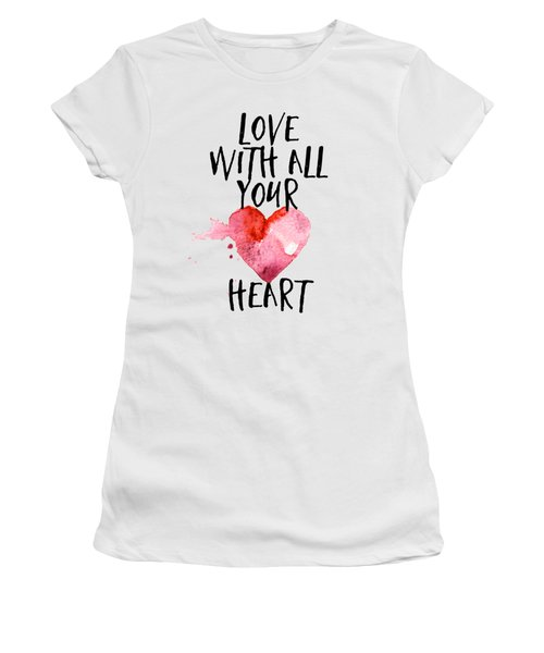 Love With All Your Heart Women's T-Shirt (Junior Cut) by P S