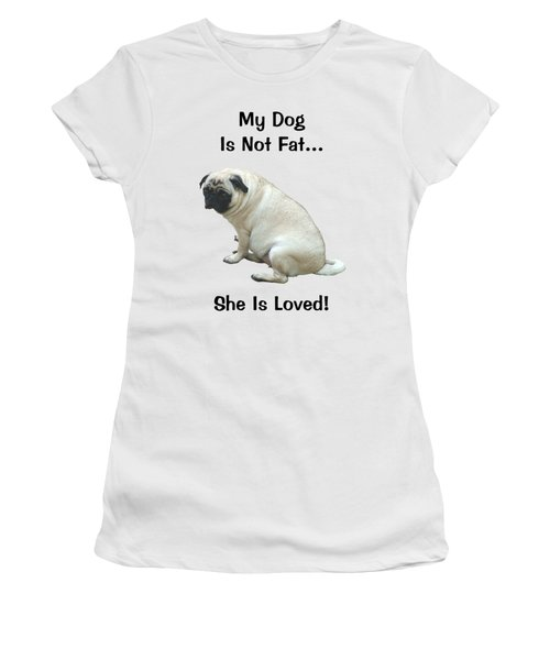 My Dog Is Not Fat Pug Women's T-Shirt (Athletic Fit)