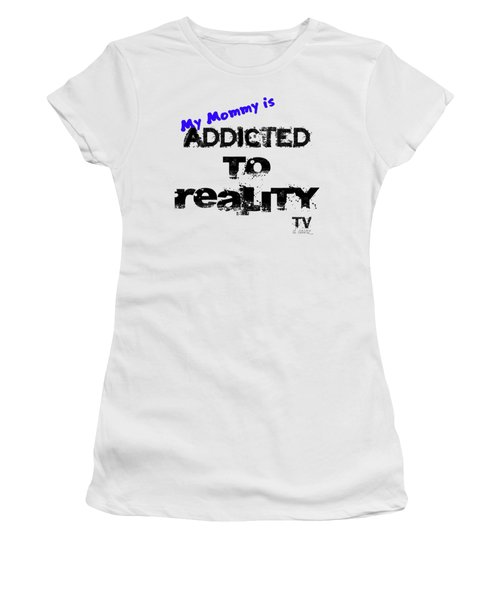 My Mommy Is Addicted To Reality Tv - Blue Women's T-Shirt
