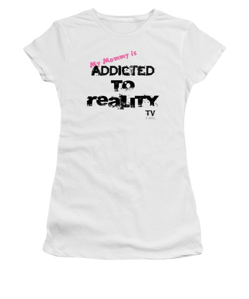 My Mommy Is Addicted To Reality Tv - Girl Women's T-Shirt