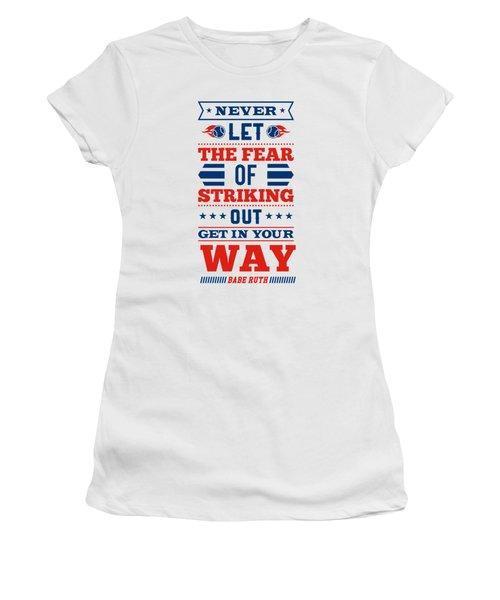 Never Let The Fear Of Striking Out Get In Your Way Quotes Poster Women's T-Shirt