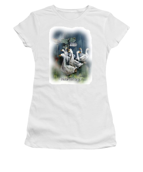 Now Where ? Women's T-Shirt