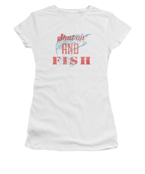 Shut Up And Fish Women's T-Shirt (Junior Cut) by Edward Fielding