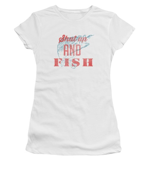 Shut Up And Fish Women's T-Shirt (Athletic Fit)