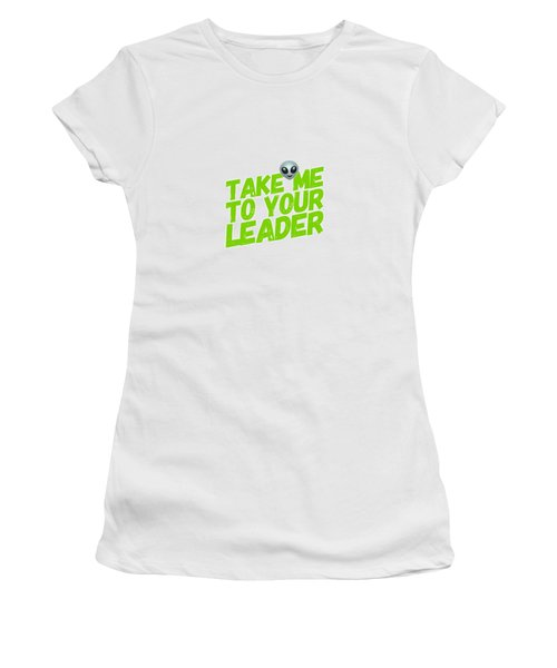 Take Me To Your Leader Women's T-Shirt