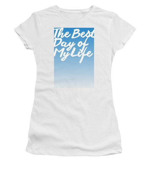 The Best Day Of My Life Women's T-Shirt (Athletic Fit)