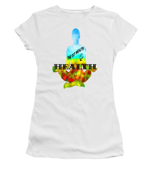 The First Wealth Is Health Women's T-Shirt