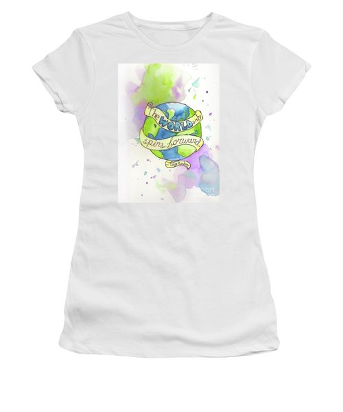 The World Only Spins Forward Women's T-Shirt (Junior Cut) by Whitney Morton