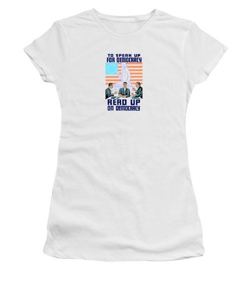 To Speak Up For Democracy Read Up On Democracy Women's T-Shirt