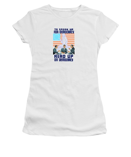To Speak Up For Democracy Read Up On Democracy Women's T-Shirt (Athletic Fit)