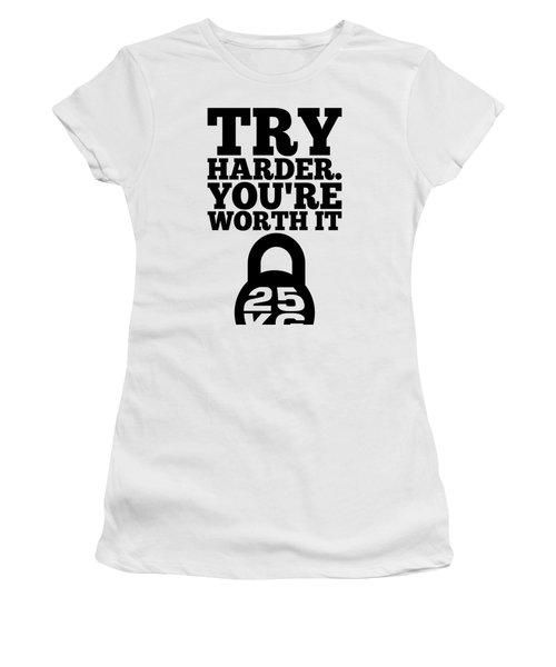 Try Harder You Are Worth It Gym Inspirational Quotes Poster Women's T-Shirt
