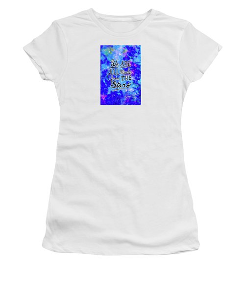 Women's T-Shirt featuring the mixed media We Are All Made From The Stars by Monique Faella