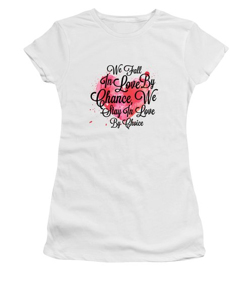 We Fall In Love By Chance, We Stay In Love By Choice Valentines Day Special Quotes Poster Women's T-Shirt (Athletic Fit)