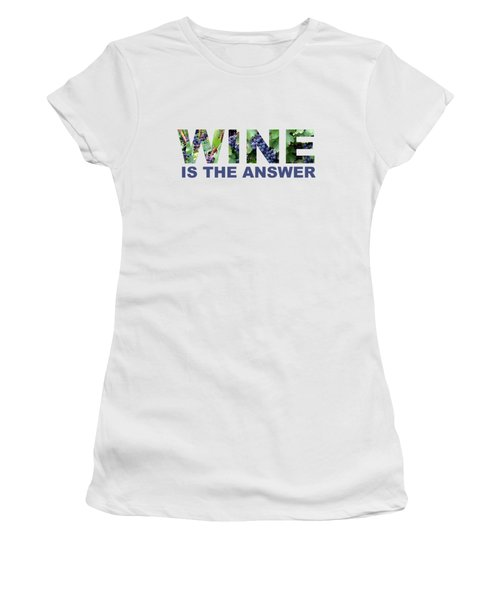 Wine Is The Answer Women's T-Shirt (Junior Cut) by Laura Kinker