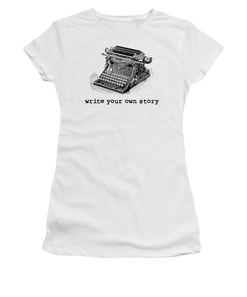 Write Your Own Story T-shirt Women's T-Shirt (Junior Cut) by Edward Fielding
