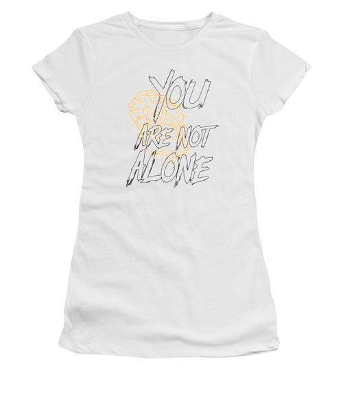You Are Not Alone Women's T-Shirt