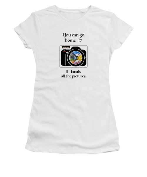 You Can Go Home I Took All The Pictures Women's T-Shirt (Athletic Fit)