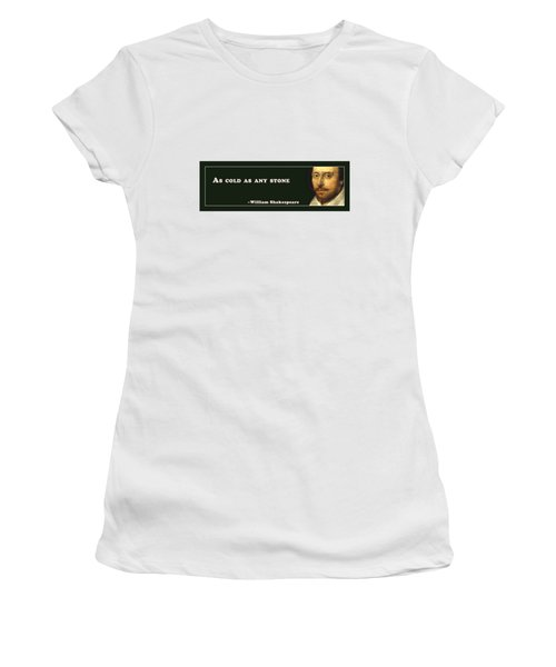 As Cold As Any Stone #shakespeare #shakespearequote Women's T-Shirt