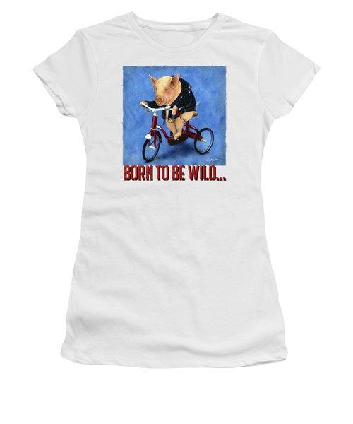 Born To Be Wild... Women's T-Shirt