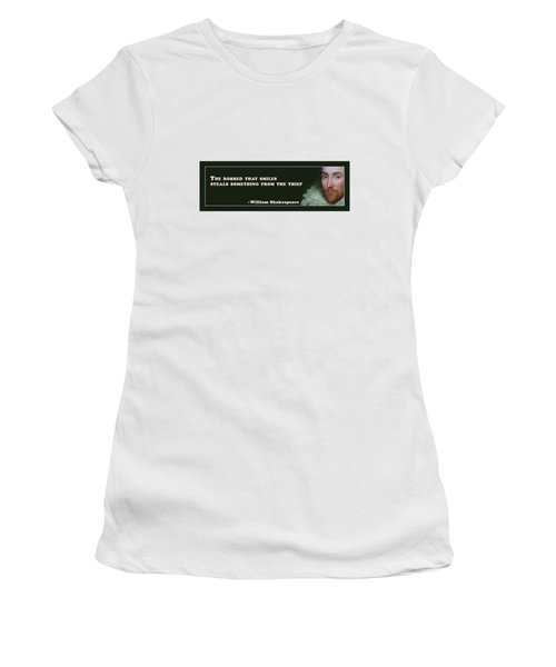 The Robbed That Smiles Steals Something From The Thief #shakespeare #shakespearequote Women's T-Shirt
